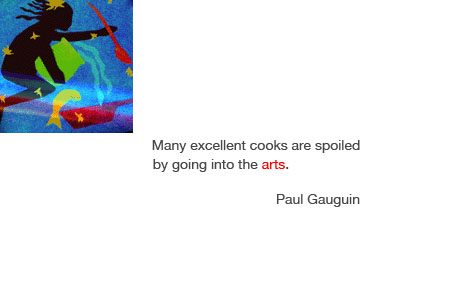"""Many excellent cooks are spoiled by going into the arts."" - Paul Gauguin"